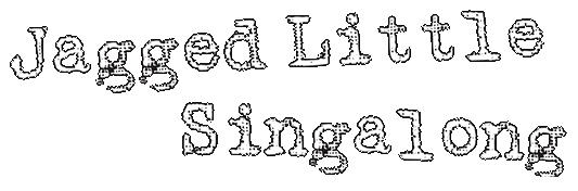 Jagged Little Singalong Title